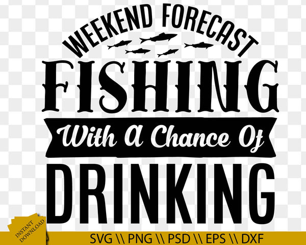 Download Weekend Forecast Fishing With A Chance Of Drinking Svg Fishing Quote Vectorenvy