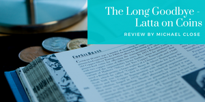 The Long Goodbye - Latta on Coins Review