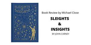 Sleights & Insights By John Carney