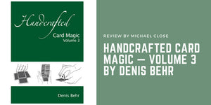 Handcrafted Card Magic — Volume 3 by Denis Behr