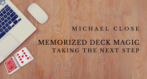 Memorized Deck Magic - Taking the Next Step