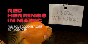 Red Herrings in Magic – Some Good Reasons to Avoid Them