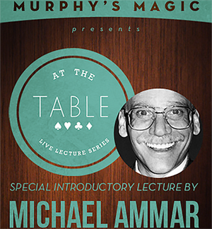 At the Table Live Lecture - Michael Ammar 2/5/2014 video DOWNLOAD - MichaelClose.com