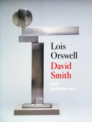 Lois Orswell, David Smith, and Modern Art