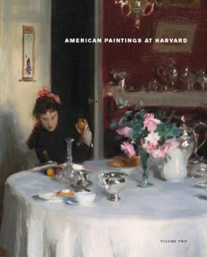 American Paintings at Harvard, Volume Two: Paintings, Watercolors, Pastels, and Stained Glass by Artists Born 1826–1856