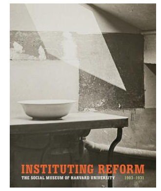 Instituting Reform: The Social Museum of Harvard University, 1903–1931