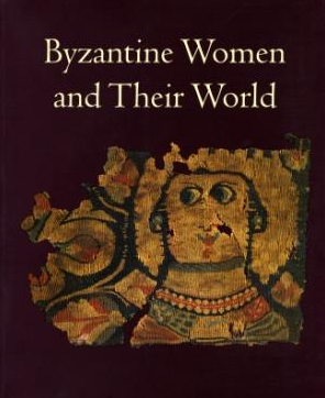 Byzantine Women and Their World