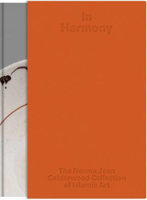 In Harmony: The Norma Jean Calderwood Collection of Islamic Art