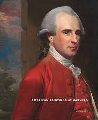 American Paintings at Harvard, Volume One: Paintings, Watercolors, and Pastels by Artists Born before 1826