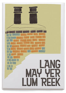 Lang may yer lum reek – roof – magnet - Indy Prints by Stewart Bremner