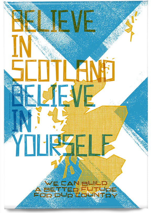 Believe in Scotland – magnet - Indy Prints by Stewart Bremner