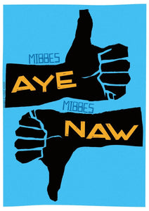 Mibbes aye, mibbes naw - Indy Prints by Stewart Bremner
