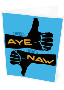 Mibbes aye, mibbes naw – card - Indy Prints by Stewart Bremner