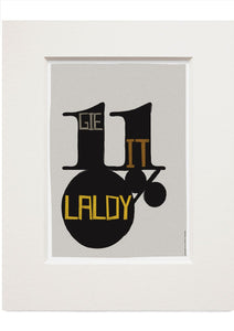 Gie it laldy – small mounted print - Indy Prints by Stewart Bremner