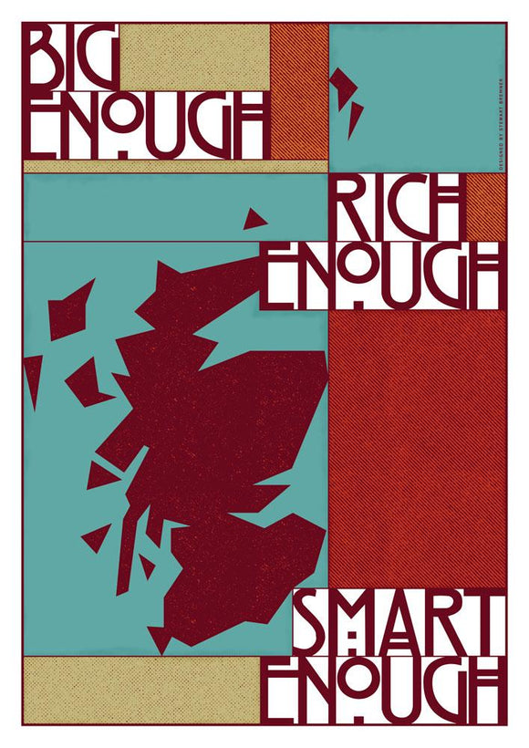 Big enough, rich enough, smart enough – poster - Indy Prints by Stewart Bremner