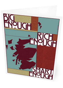 Big enough, rich enough, smart enough – card - Indy Prints by Stewart Bremner