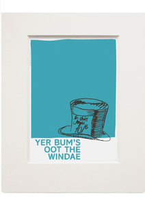 Yer bum's oot the windae – small mounted print