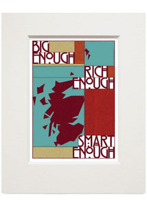 Big enough, rich enough, smart enough – small mounted print - Indy Prints by Stewart Bremner