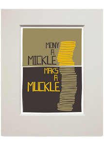 Mony a muckle maks a mickle – small mounted print - Indy Prints by Stewart Bremner