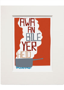 Awa an bile yer heid – small mounted print - Indy Prints by Stewart Bremner