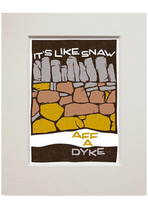 It's like snaw aff a dyke – small mounted print - Indy Prints by Stewart Bremner
