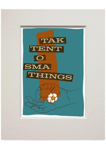 Tak tent o sma things – small mounted print