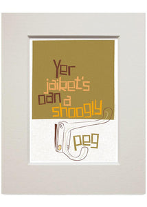 Yer jaiket's oan a shoogly peg – small mounted print