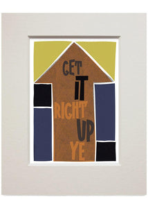 Get it right up ye – small mounted print - Indy Prints by Stewart Bremner