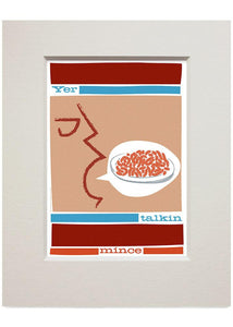 Yer talkin mince – small mounted print