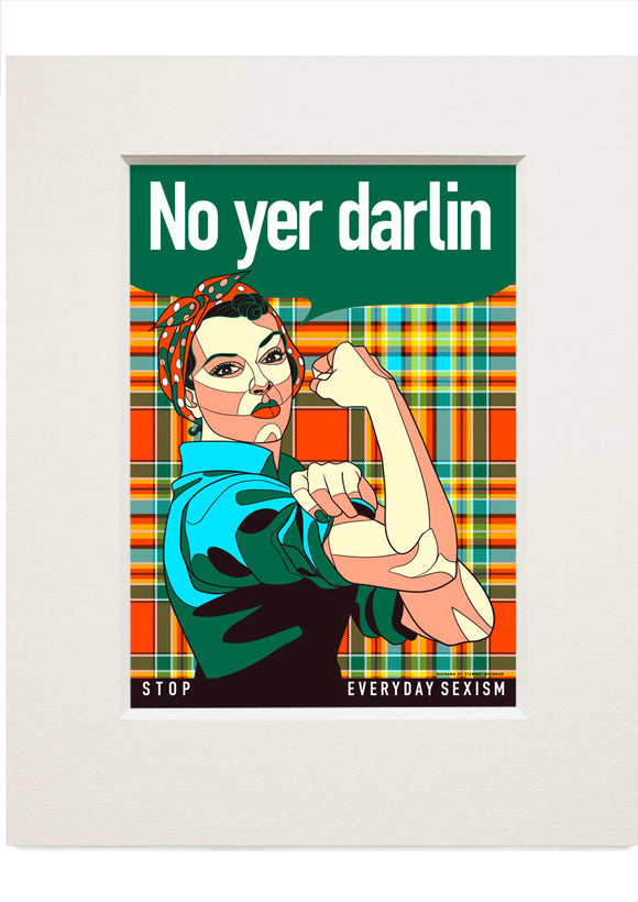 No yer darlin – small mounted print
