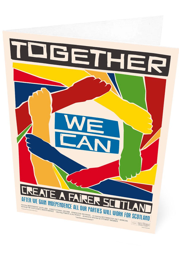Together we can create a better Scotland – card - Indy Prints by Stewart Bremner