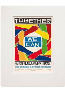 Together we can create a better Scotland – small mounted print - Indy Prints by Stewart Bremner