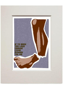 If ye brek yer legs dinnae come runnin tae me – small mounted print - Indy Prints by Stewart Bremner