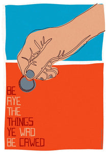 Be aye the things you wad be cawed - Indy Prints by Stewart Bremner