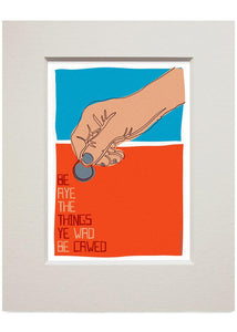 Be aye the things you wad be cawed – small mounted print - Indy Prints by Stewart Bremner