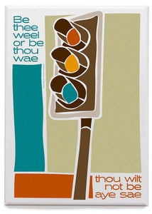 Be thee weel or be thou wae – magnet - Indy Prints by Stewart Bremner