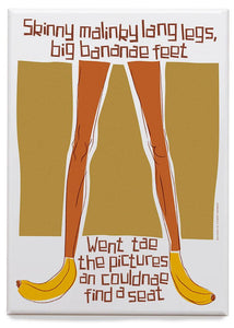 Skinny malinky long legs, big bananae feet– magnet - Indy Prints by Stewart Bremner