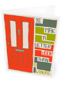 Ye mak a better door than a windae – card