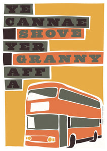 Ye cannae shove yer granny aff a bus – poster
