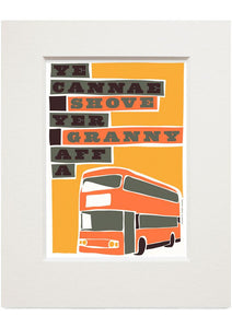 Ye cannae shove yer granny aff a bus – small mounted print