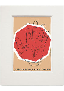 Gonnae no dae that – small mounted print - Indy Prints by Stewart Bremner