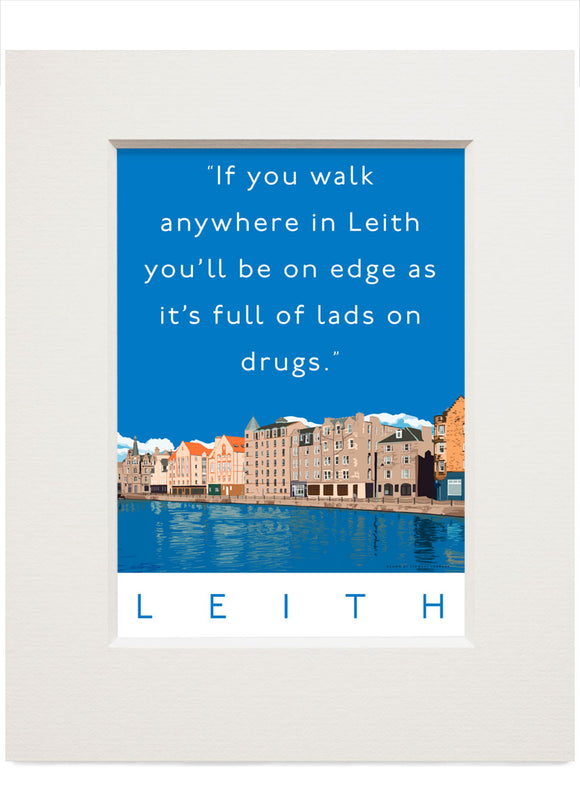 Leith is full of lads on drugs – small mounted print