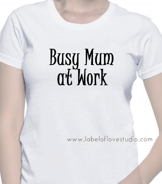 Busy Mum at Work Tee