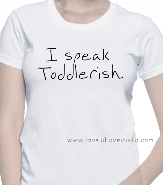 I Speak Todderish Tee