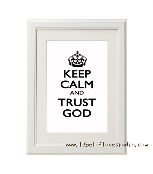 Keep Calm and Trust God Art Print