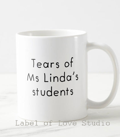 Tears of My Students Personalized Cup