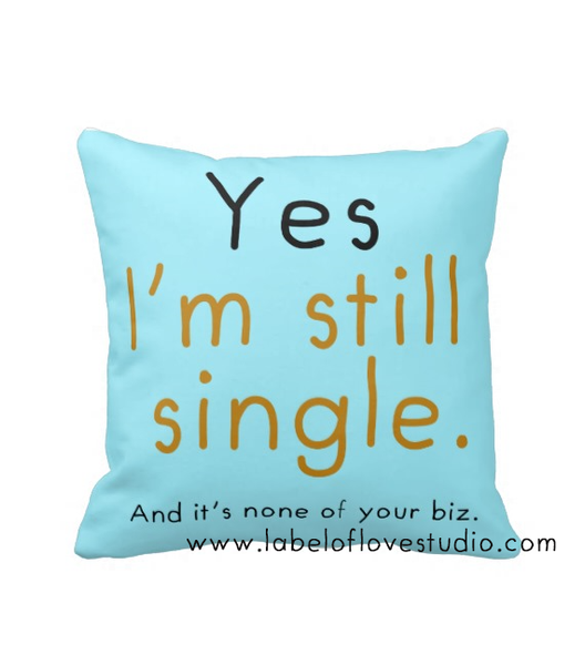 Cushions for the rude relatives: Still Single