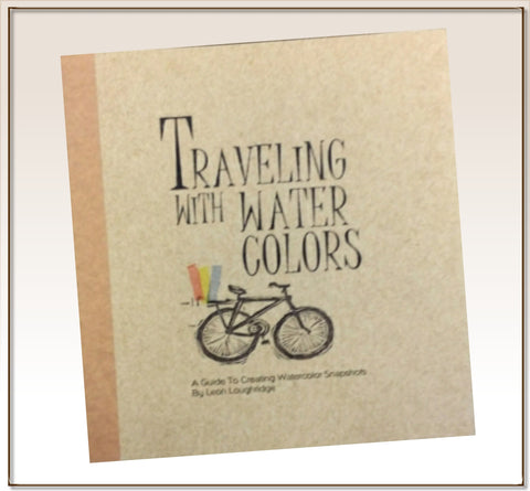 """Traveling With Watercolors"" Soft Cover book on watercolor sketching"