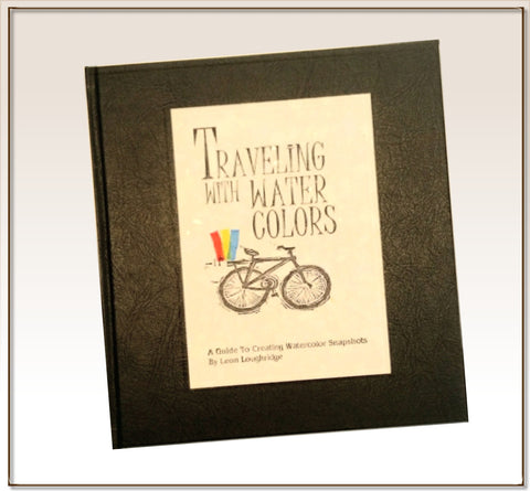 """Traveling With Watercolors"" A hand printed book on watercolor sketching"