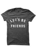 Lets Be Friends | UNISEX
